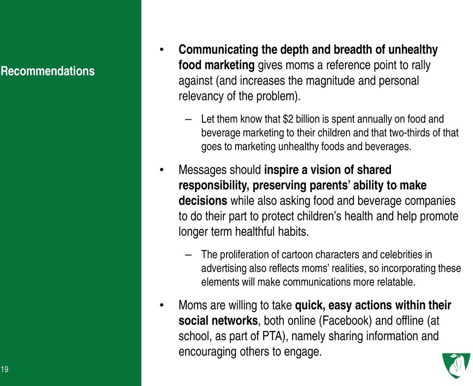 Messages should inspire a vision of shared responsibility, preserving parents ability to make decisions while also asking food and beverage companies to do their part to protect children s health and