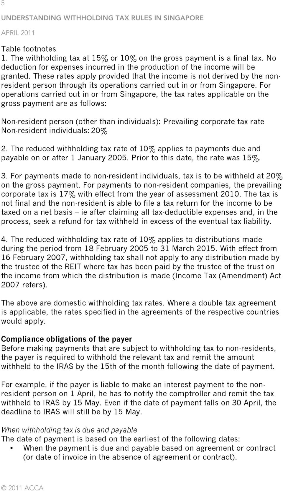 For operations carried out in or from Singapore, the tax rates applicable on the gross payment are as follows: Non-resident person (other than individuals): Prevailing corporate tax rate Non-resident