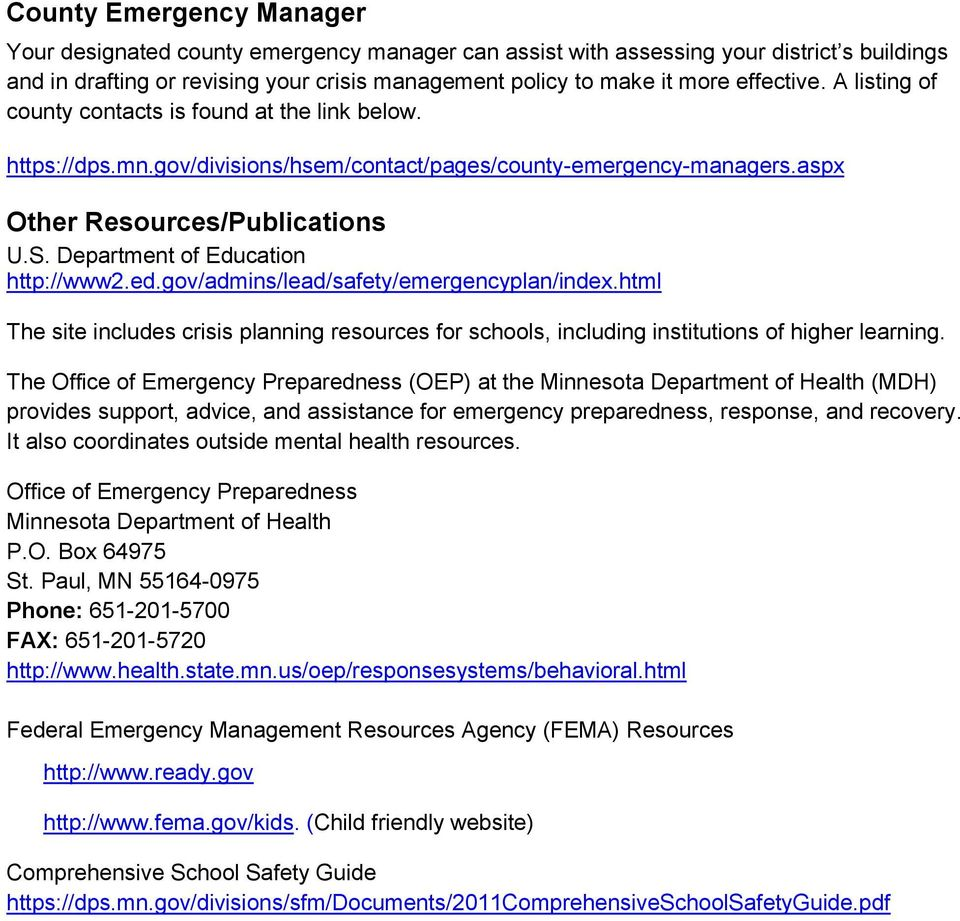Department of Education http://www2.ed.gov/admins/lead/safety/emergencyplan/index.html The site includes crisis planning resources for schools, including institutions of higher learning.