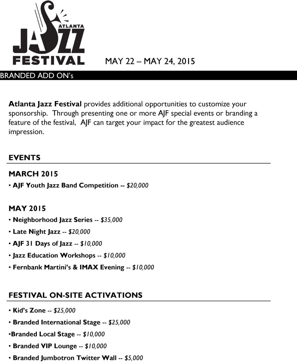 EVENTS MARCH 2015 AJF Youth Jazz Band Competition -- $20,000 MAY 2015 Neighborhood Jazz Series -- $35,000 Late Night Jazz -- $20,000 AJF 31 Days of Jazz -- $10,000 Jazz