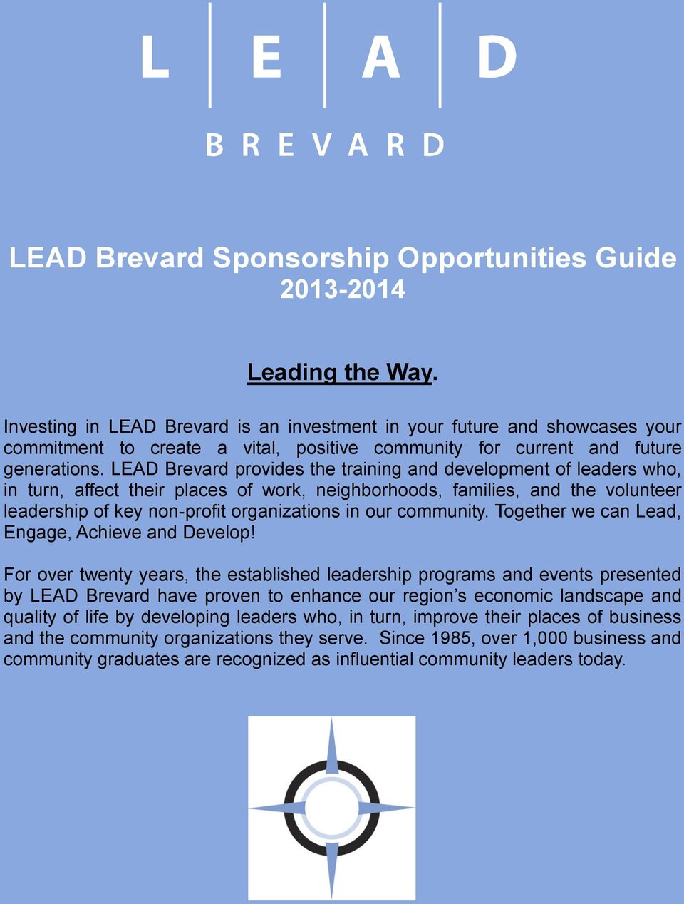 LEAD Brevard provides the training and development of leaders who, in turn, affect their places of work, neighborhoods, families, and the volunteer leadership of key non-profit organizations in our