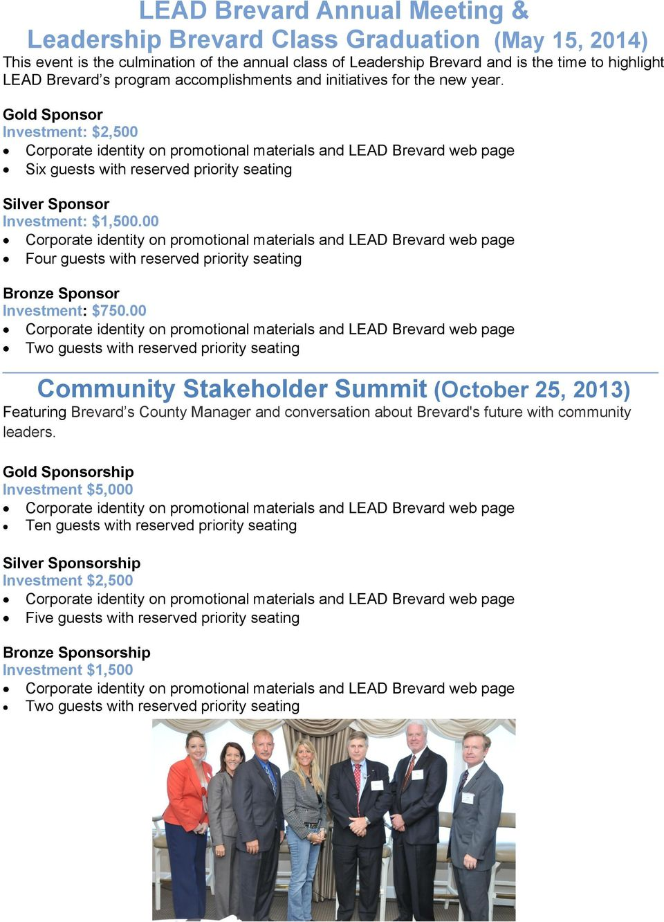 00 Bronze Sponsor Investment: $750.00 Community Stakeholder Summit (October 25, 2013) Featuring Brevard s County Manager and conversation about Brevard's future with community leaders.