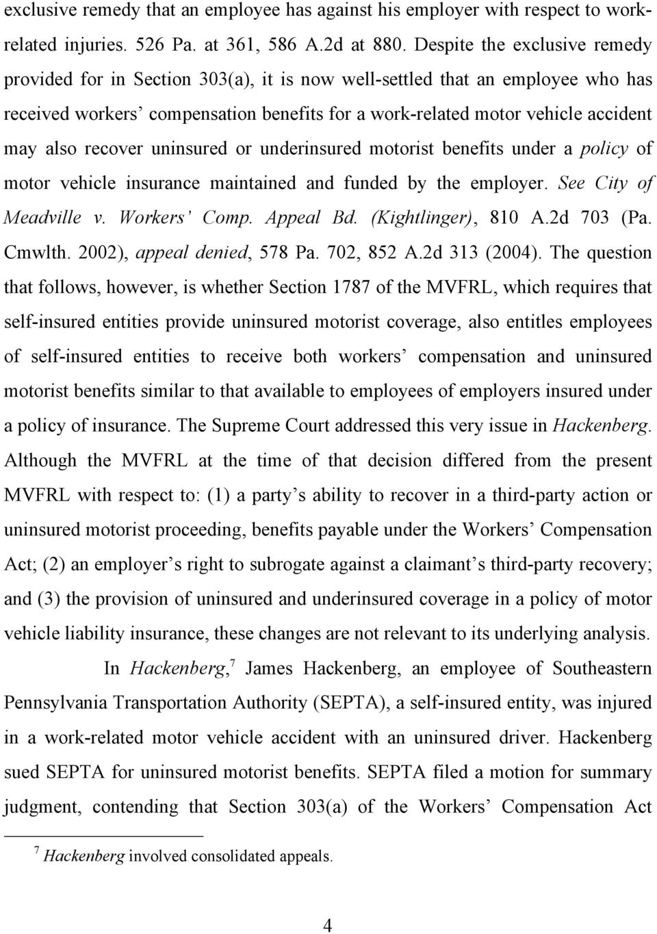 recover uninsured or underinsured motorist benefits under a policy of motor vehicle insurance maintained and funded by the employer. See City of Meadville v. Workers Comp. Appeal Bd.