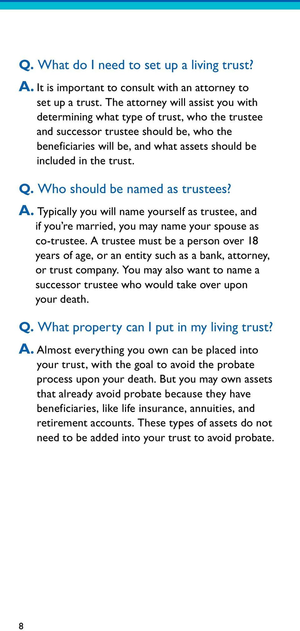 Who should be named as trustees? A. Typically you will name yourself as trustee, and if you re married, you may name your spouse as co-trustee.
