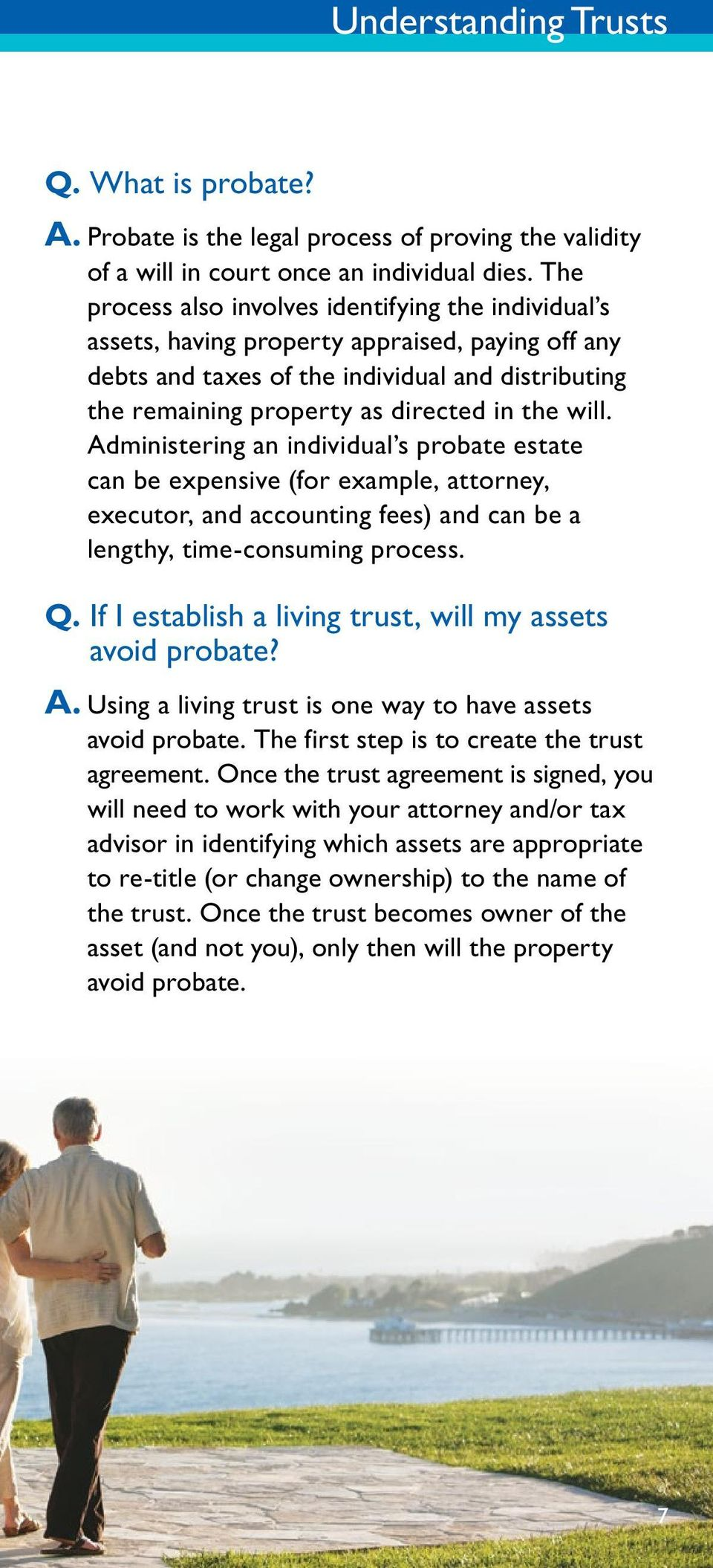 will. Administering an individual s probate estate can be expensive (for example, attorney, executor, and accounting fees) and can be a lengthy, time-consuming process. Q.