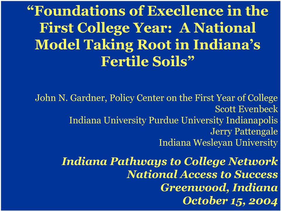 Gardner, Policy Center on the First Year of College Scott Evenbeck Indiana University Purdue