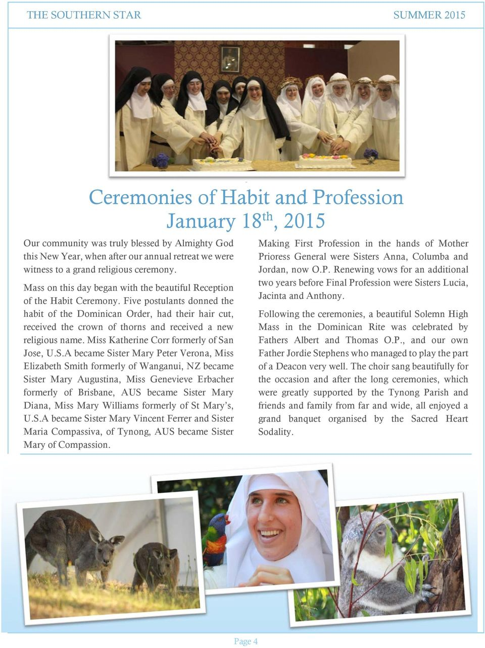 Five postulants donned the habit of the Dominican Order, had their hair cut, received the crown of thorns and received a new religious name. Miss Katherine Corr formerly of Sa