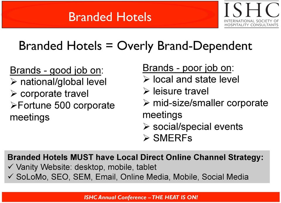 mid-size/smaller corporate meetings Ø social/special events Ø SMERFs Branded Hotels MUST have Local Direct Online