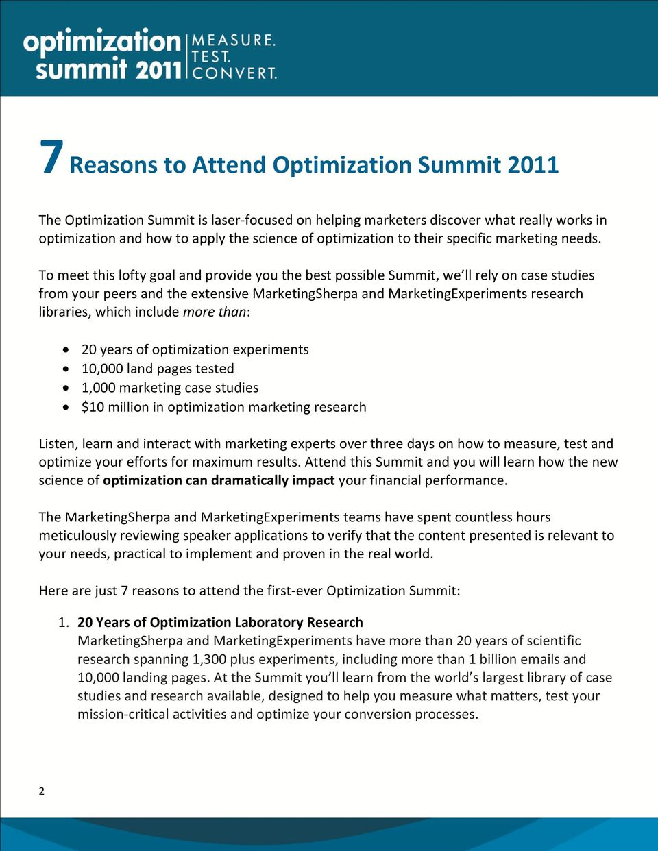 To meet this lofty goal and provide you the best possible Summit, we ll rely on case studies from your peers and the extensive MarketingSherpa and MarketingExperiments research libraries, which