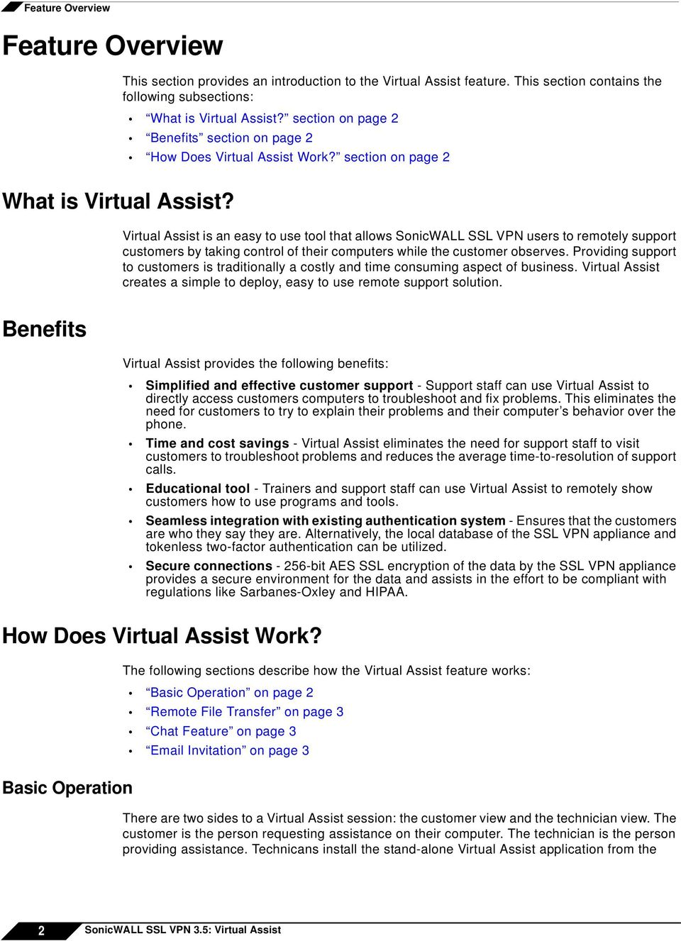 Virtual Assist is an easy to use tool that allows SonicWALL SSL VPN users to remotely support customers by taking control of their computers while the customer observes.