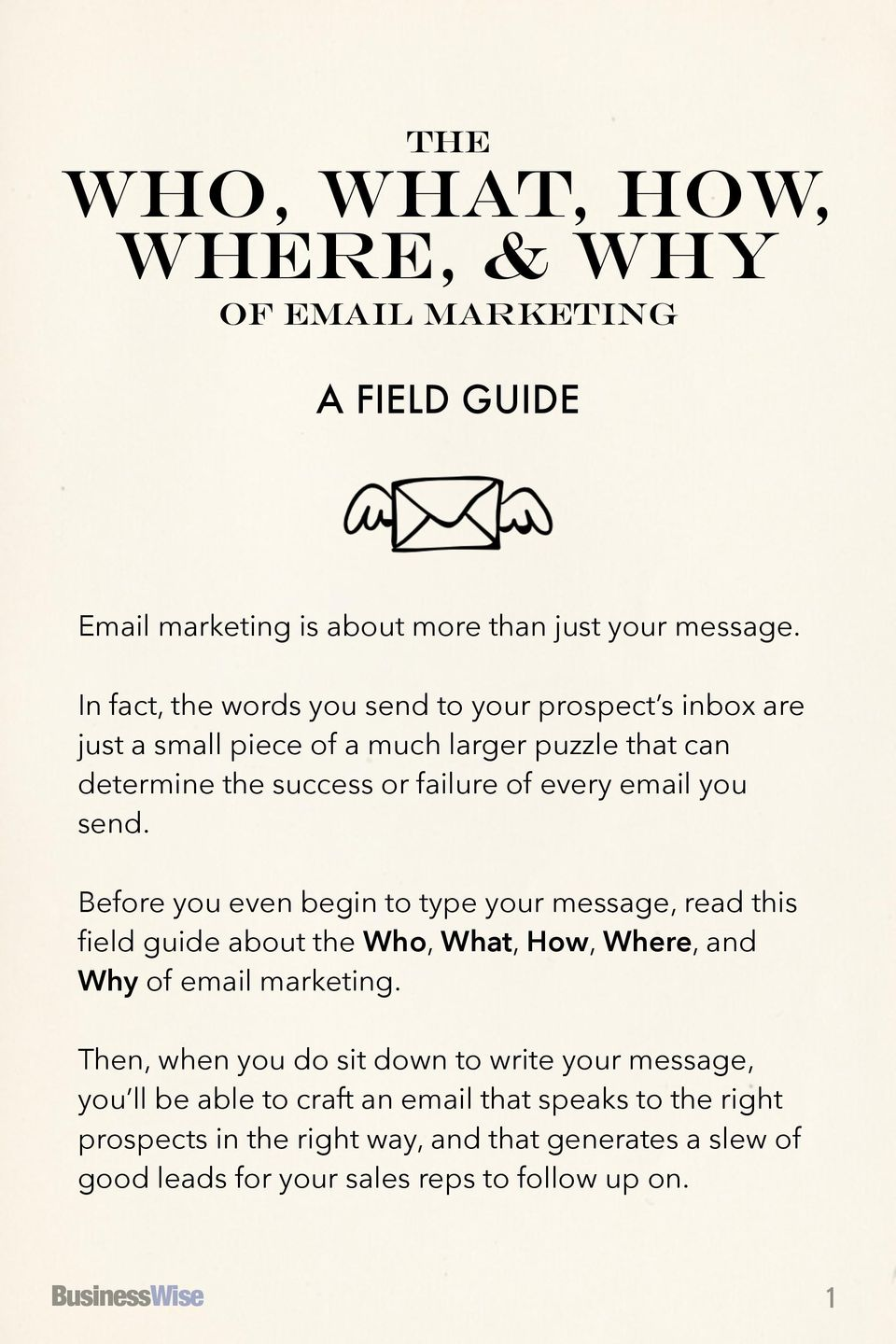 send. Before you even begin to type your message, read this field guide about the Who, What, How, Where, and Why of email marketing.