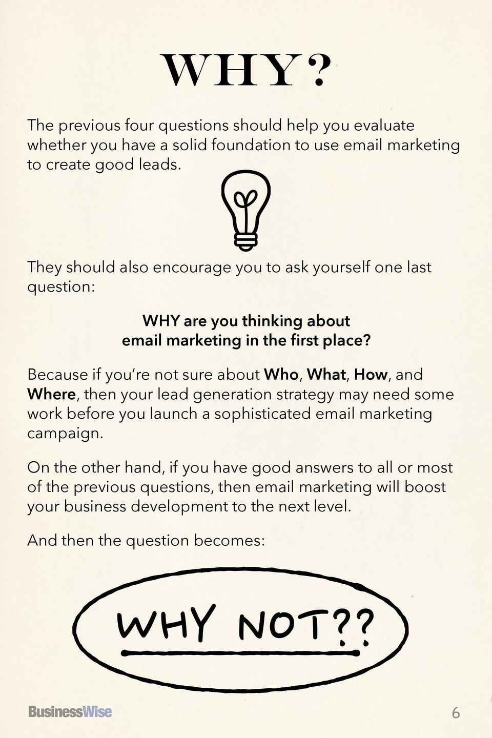 Because if you re not sure about Who, What, How, and Where, then your lead generation strategy may need some work before you launch a sophisticated email marketing