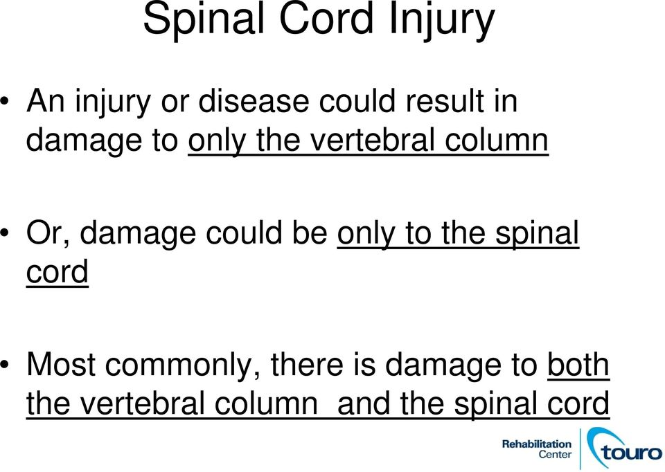 could be only to the spinal cord Most commonly, there