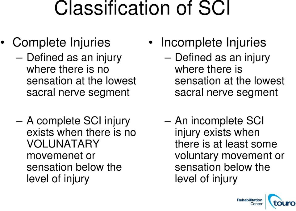 of injury Incomplete Injuries Defined as an injury where there is sensation at the lowest sacral nerve segment