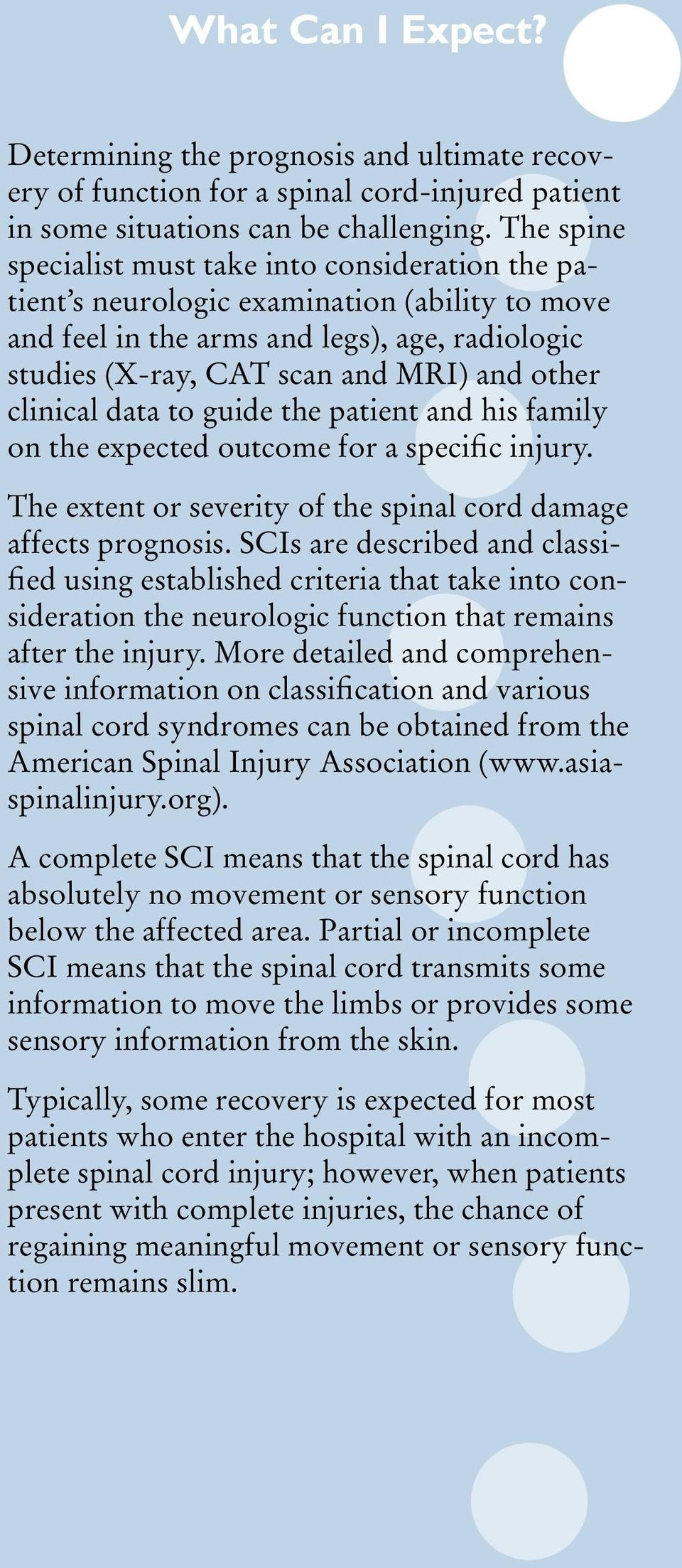 clinical data to guide the patient and his family on the expected outcome for a specific injury. The extent or severity of the spinal cord damage affects prognosis.