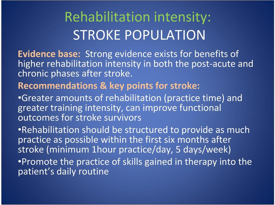 Recommendations & key points for stroke: Greater amounts of rehabilitation (practice time) and greater training intensity, can improve functional