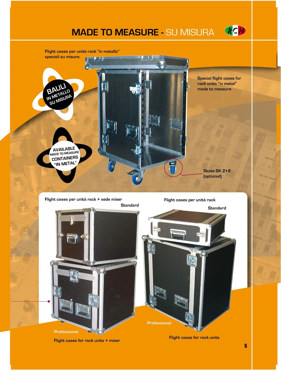 Pro AVAILABLE Pro acnktainers CRO IN METAL erre EASU MADE TO+MMix Skate SK 2+2 (optional) Flight cases per unità rack + sede mixer