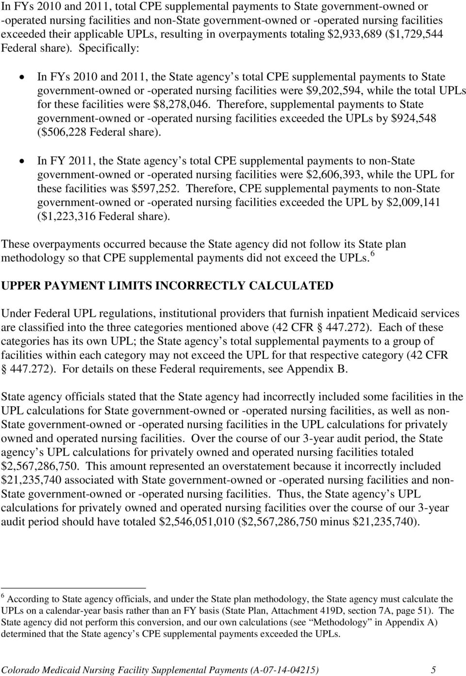 Specifically: In FYs 2010 and 2011, the State agency s total CPE supplemental payments to State government-owned or -operated nursing facilities were $9,202,594, while the total UPLs for these