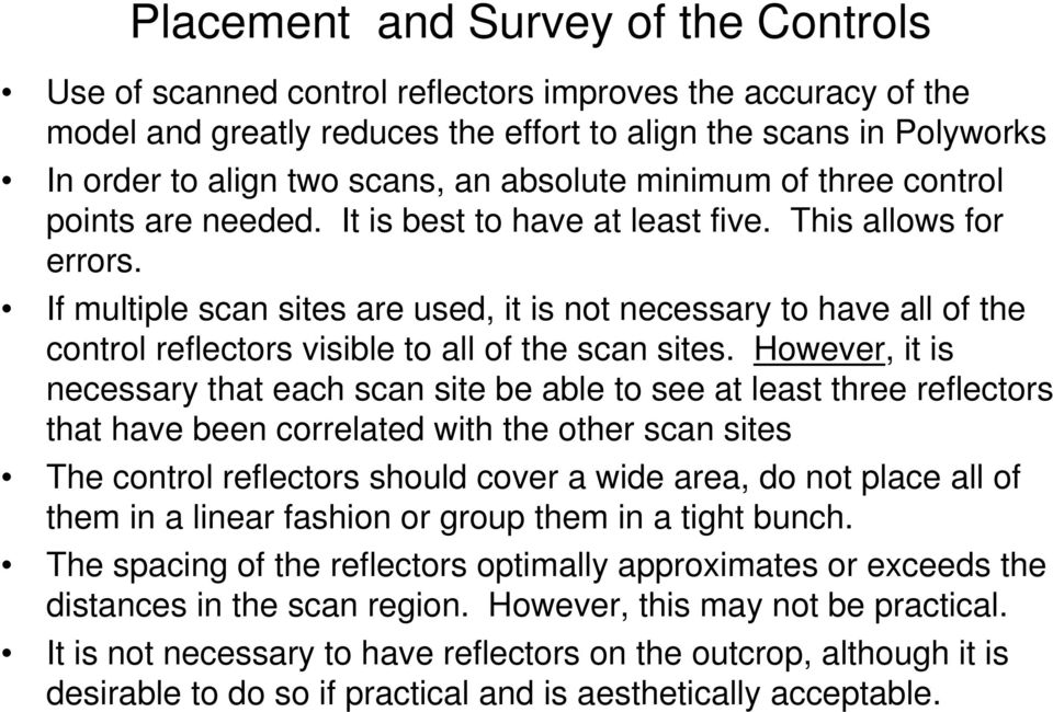 If multiple scan sites are used, it is not necessary to have all of the control reflectors visible to all of the scan sites.