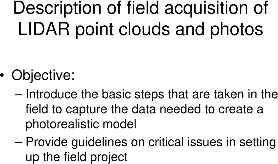 the field to capture the data needed to create a photorealistic