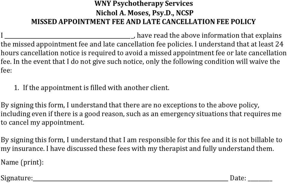 In the event that I do not give such notice, only the following condition will waive the fee: 1. If the appointment is filled with another client.