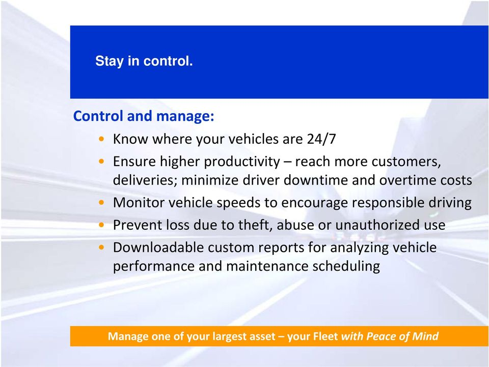 deliveries; minimize driver downtime and overtime costs Monitor vehicle speeds to encourage responsible