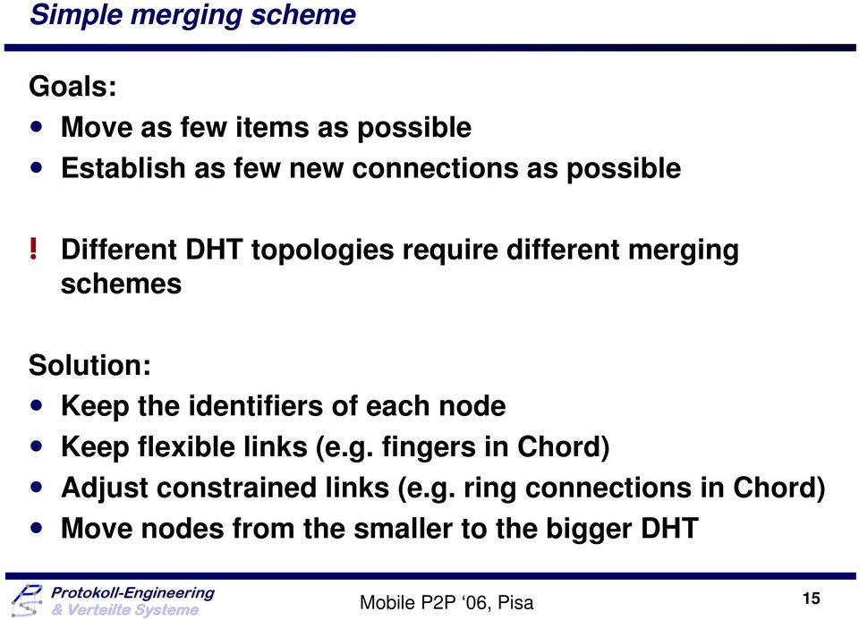 Different DHT topologies require different merging schemes Solution: Keep the identifiers of