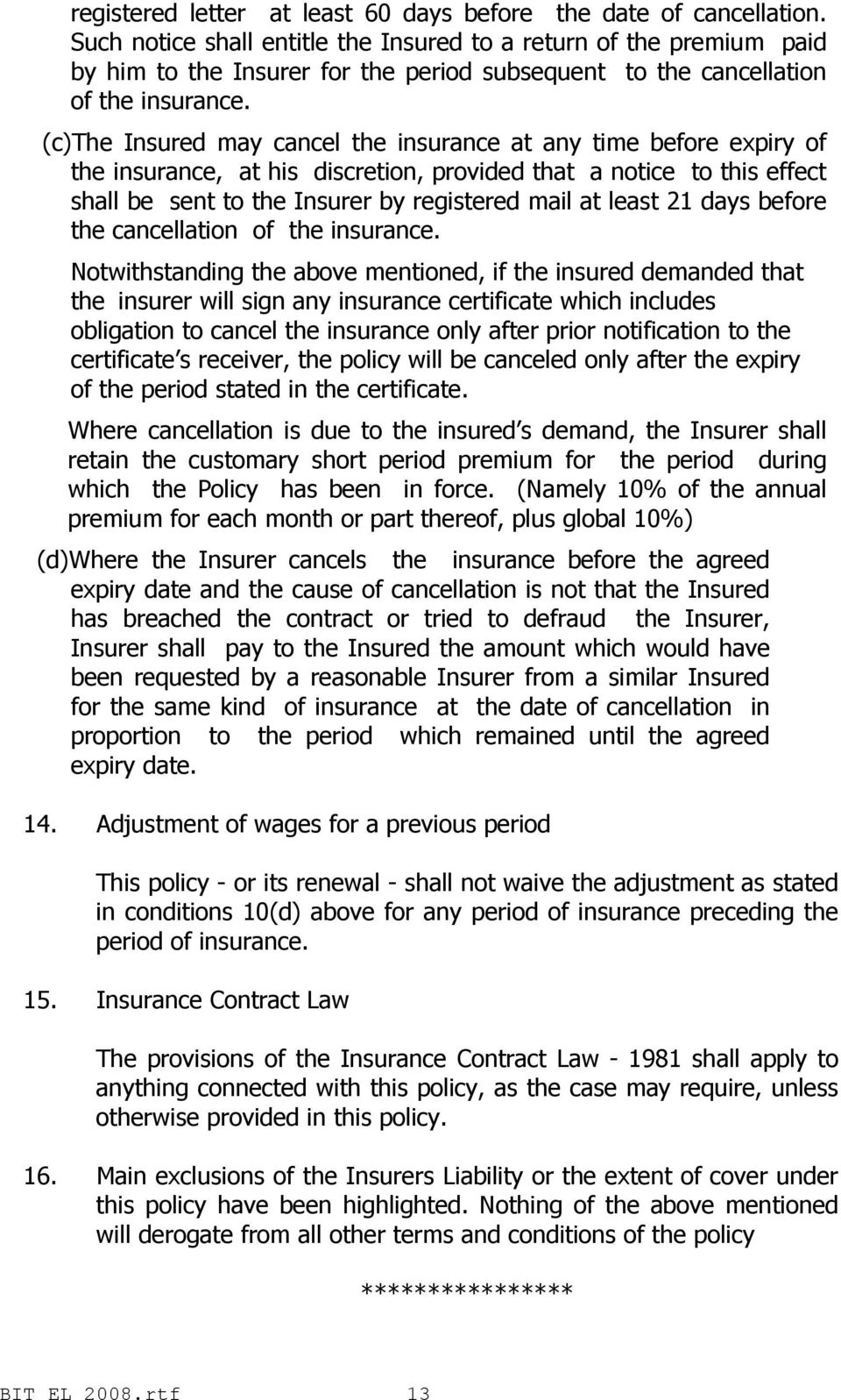 (c)the Insured may cancel the insurance at any time before expiry of the insurance, at his discretion, provided that a notice to this effect shall be sent to the Insurer by registered mail at least