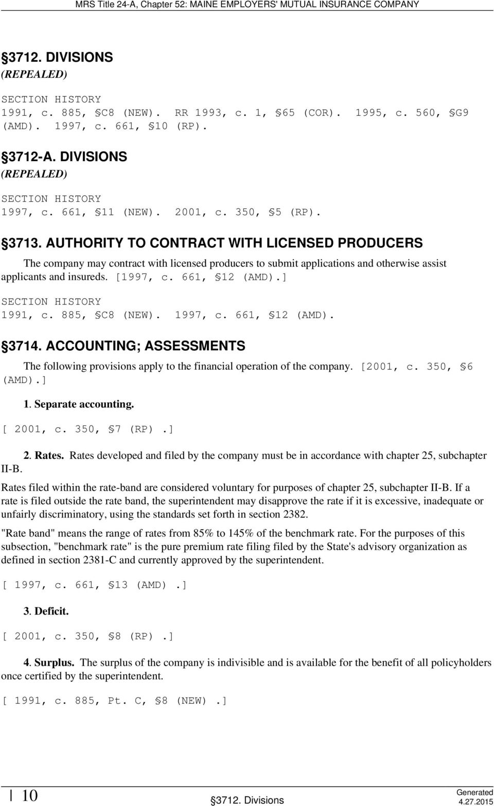 ] 1991, c. 885, C8 (NEW). 1997, c. 661, 12 (AMD). 3714. ACCOUNTING; ASSESSMENTS The following provisions apply to the financial operation of the company. [2001, c. 350, 6 (AMD).] 1. Separate accounting.