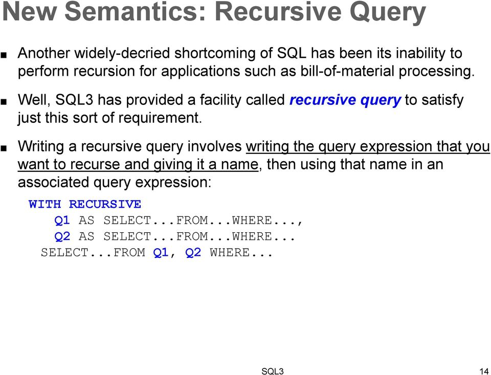 Writing a recursive query involves writing the query expression that you want to recurse and giving it a name, then using that name in an