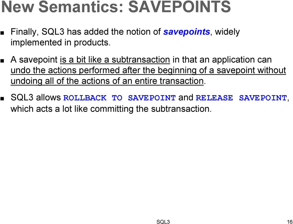 A savepoint is a bit like a subtransaction in that an application can undo the actions performed after