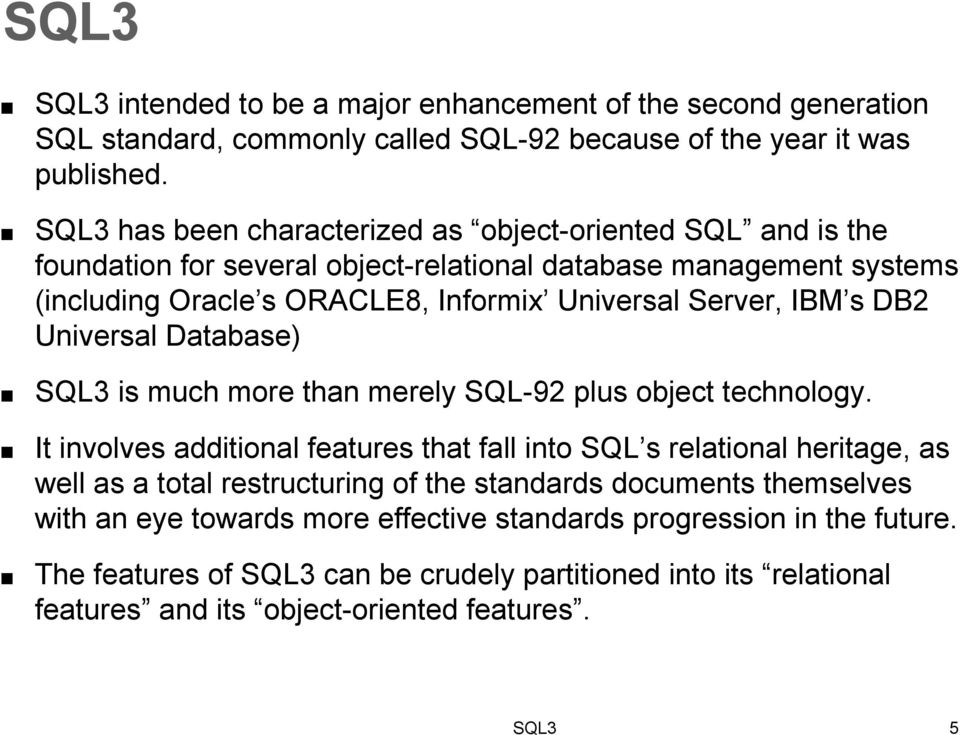 IBM s DB2 Universal Database) SQL3 is much more than merely SQL-92 plus object technology.
