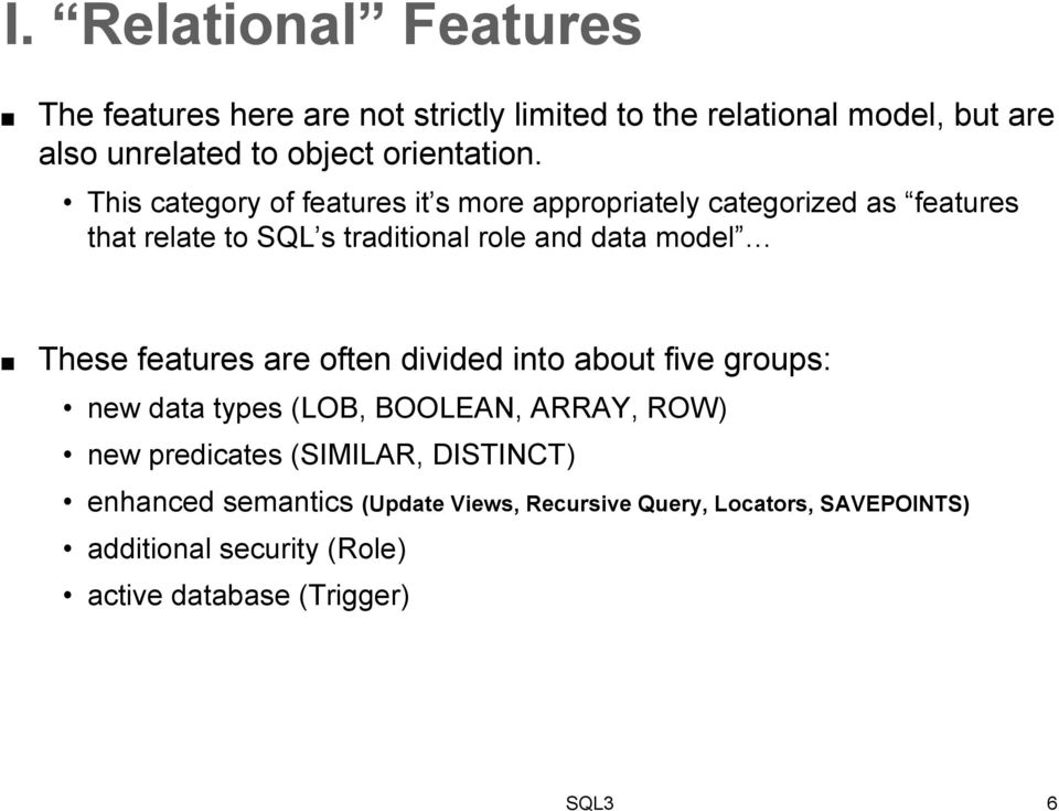 This category of features it s more appropriately categorized as features that relate to SQL s traditional role and data model These