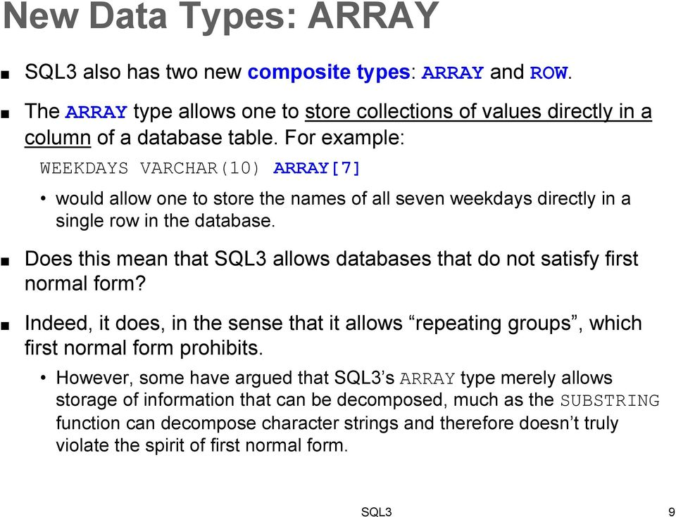 Does this mean that SQL3 allows databases that do not satisfy first normal form? Indeed, it does, in the sense that it allows repeating groups, which first normal form prohibits.