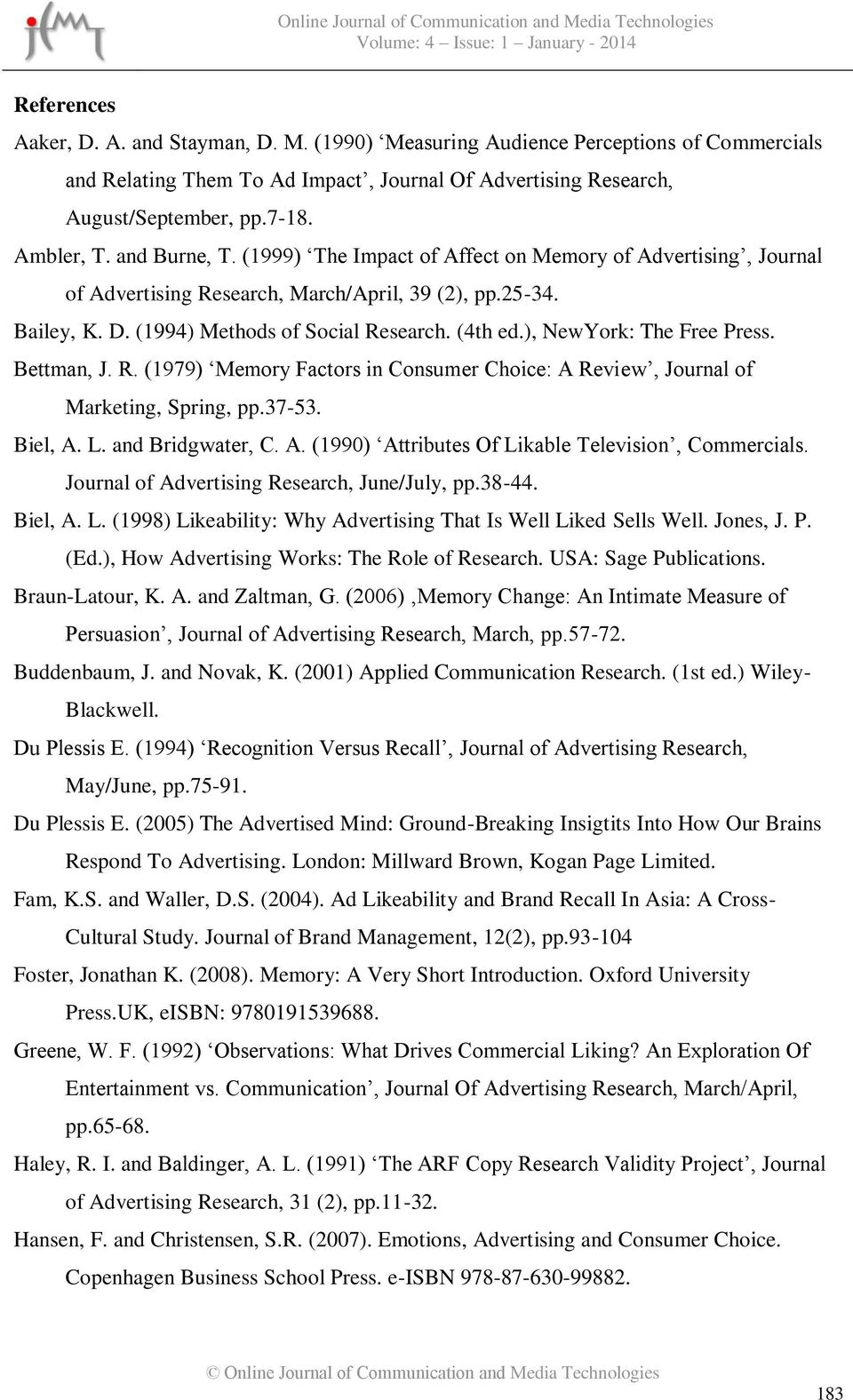 ), NewYork: The Free Press. Bettman, J. R. (1979) Memory Factors in Consumer Choice: A Review, Journal of Marketing, Spring, pp.37-53. Biel, A. L. and Bridgwater, C. A. (1990) Attributes Of Likable Television, Commercials.