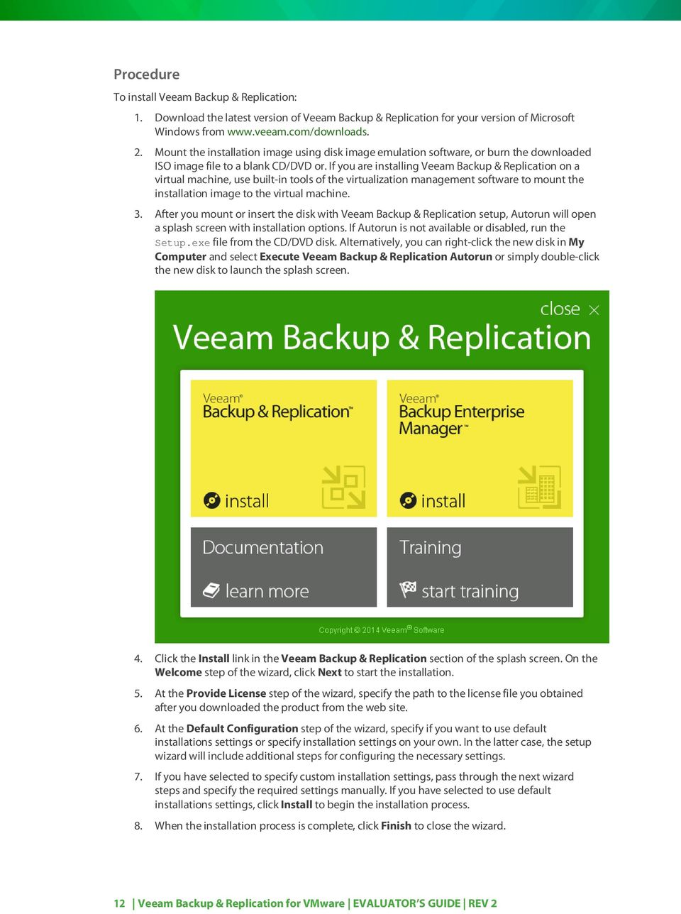 If you are installing Veeam Backup & Replication on a virtual machine, use built-in tools of the virtualization management software to mount the installation image to the virtual machine. 3.