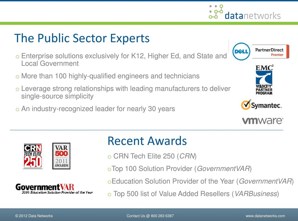 simplicity o An industry-recognized leader for nearly 30 years Recent Awards o CRN Tech Elite 250 (CRN) otop 100 Solution