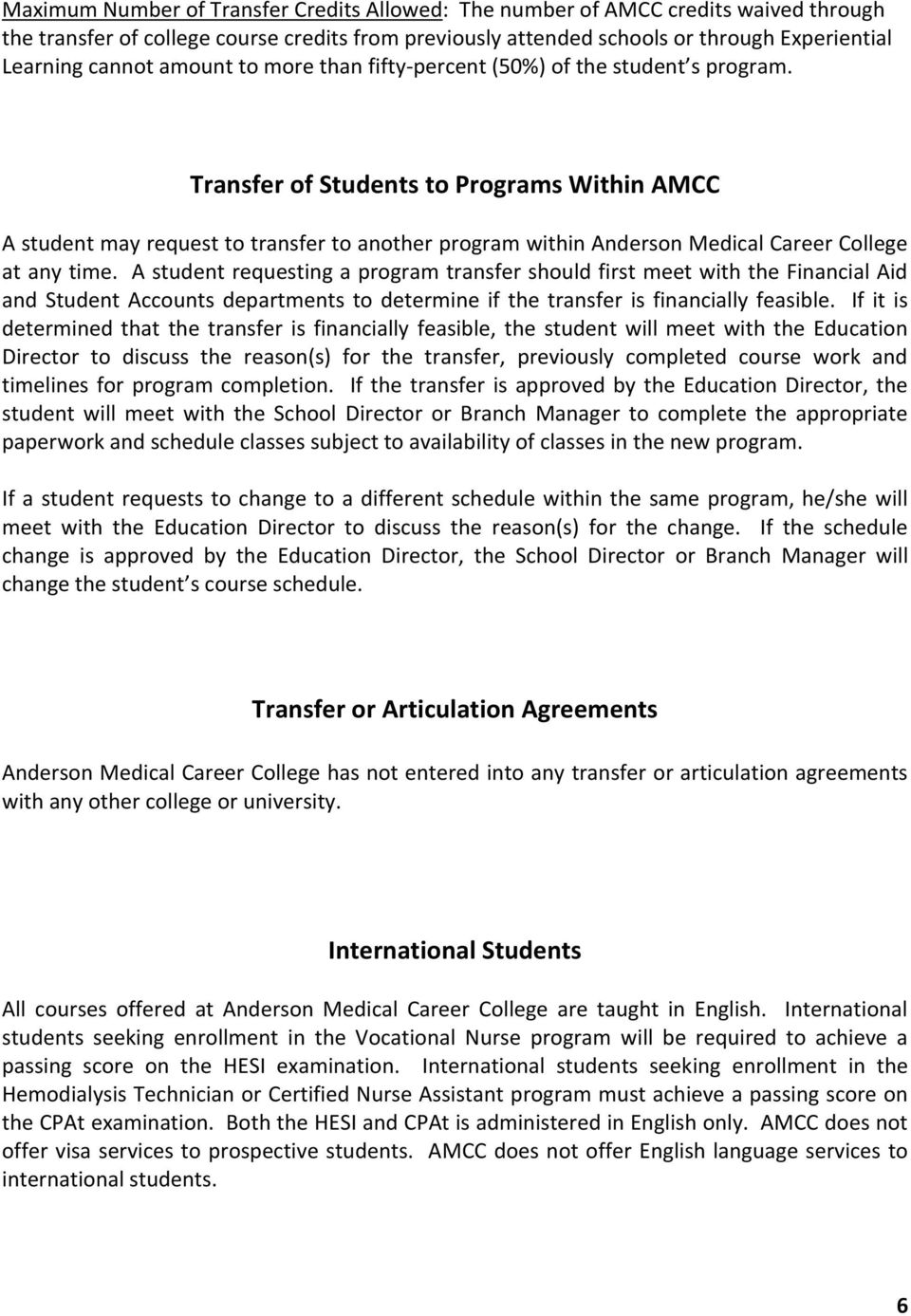 Transfer of Students to Programs Within AMCC A student may request to transfer to another program within Anderson Medical Career College at any time.