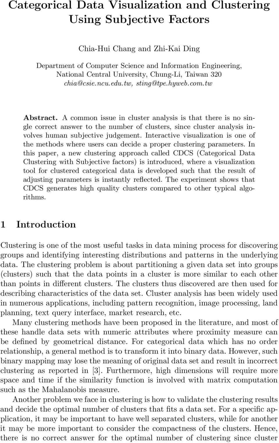 A common issue in cluster analysis is that there is no single correct answer to the number of clusters, since cluster analysis involves human subjective judgement.