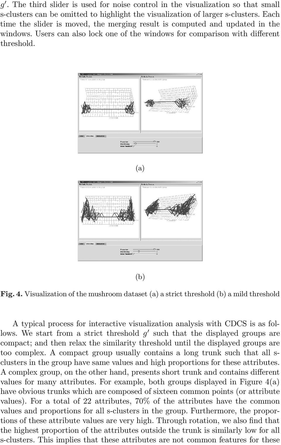 Visualization of the mushroom dataset (a) a strict threshold (b) a mild threshold A typical process for interactive visualization analysis with CDCS is as follows.