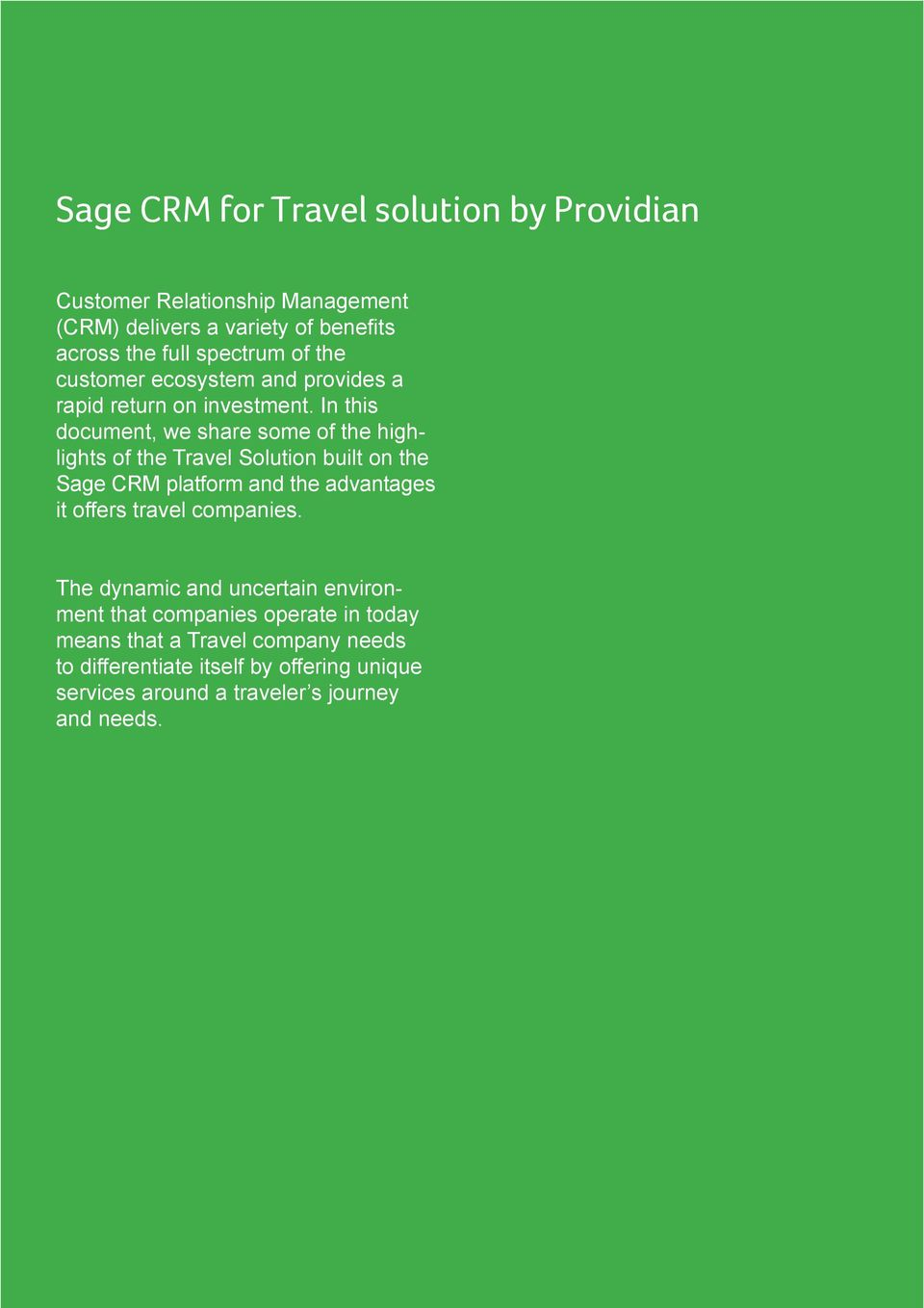 In this document, we share some of the highlights of the Travel Solution built on the Sage CRM platform and the advantages it offers