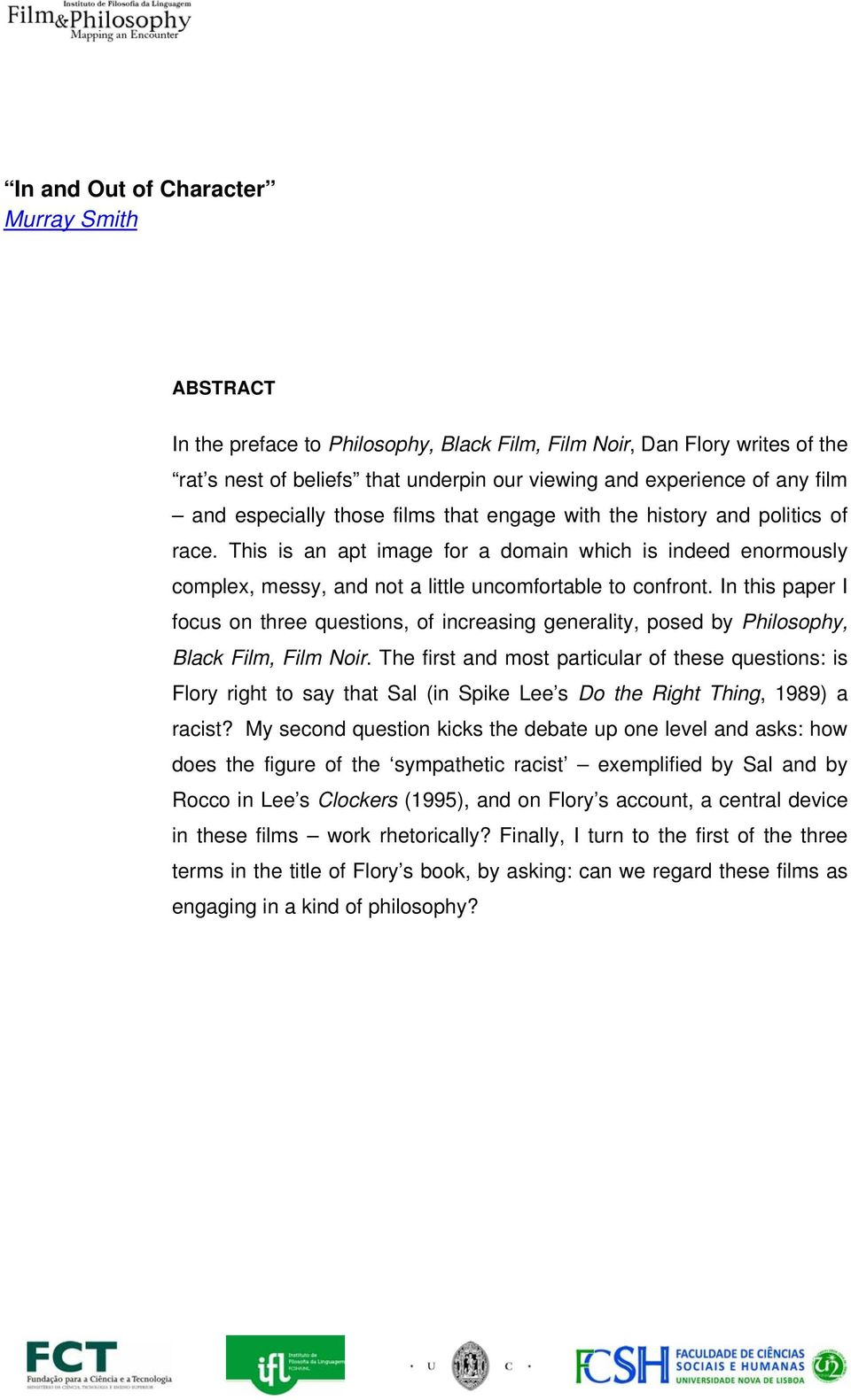 In this paper I focus on three questions, of increasing generality, posed by Philosophy, Black Film, Film Noir.