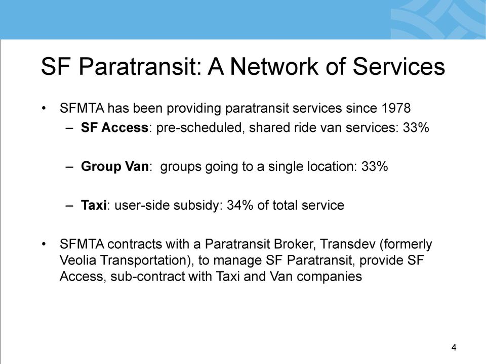 Taxi: user-side subsidy: 34% of total service SFMTA contracts with a Paratransit Broker, Transdev