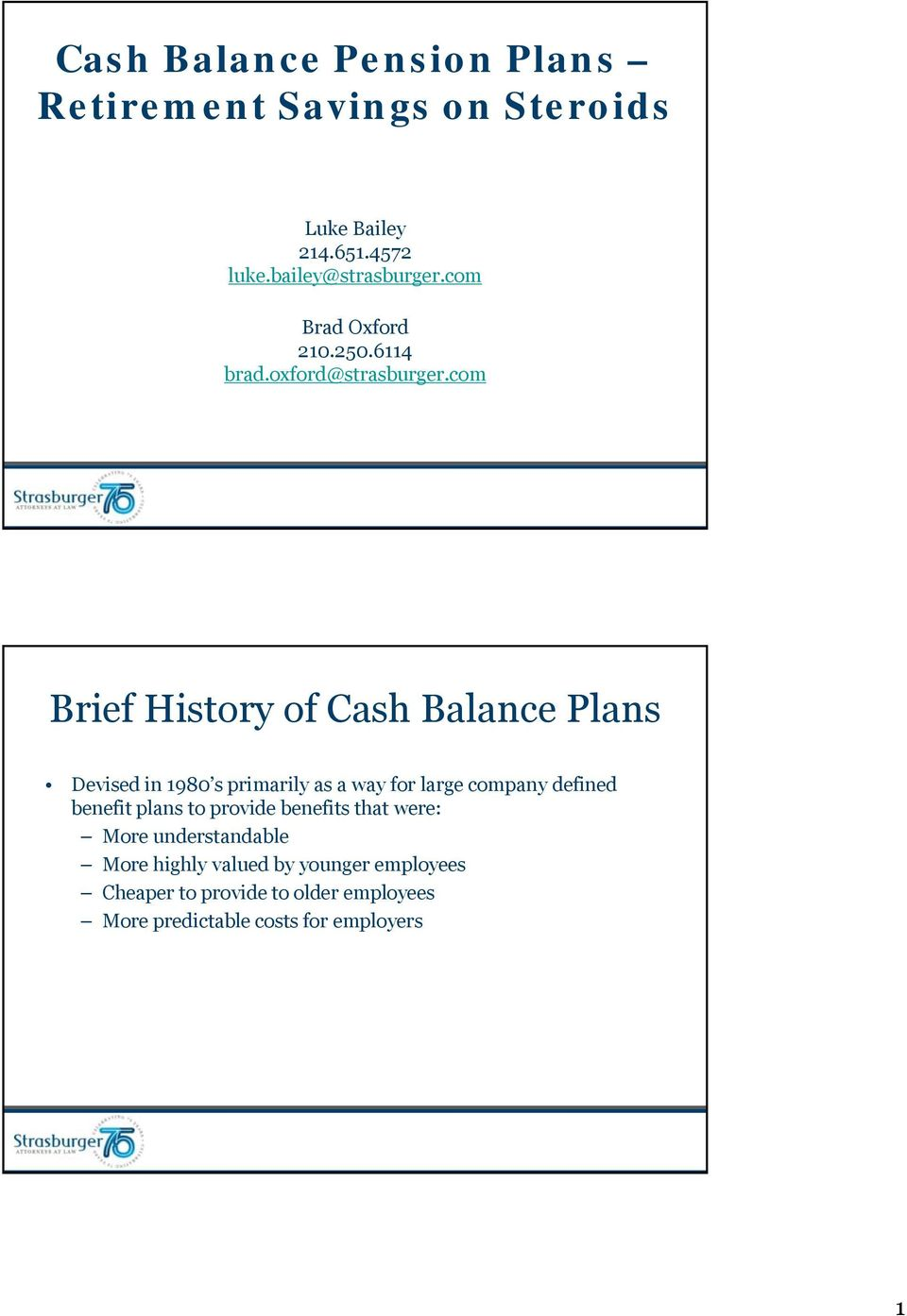 com Brief History of Cash Balance Plans Devised in 1980 s primarily as a way for large company defined benefit