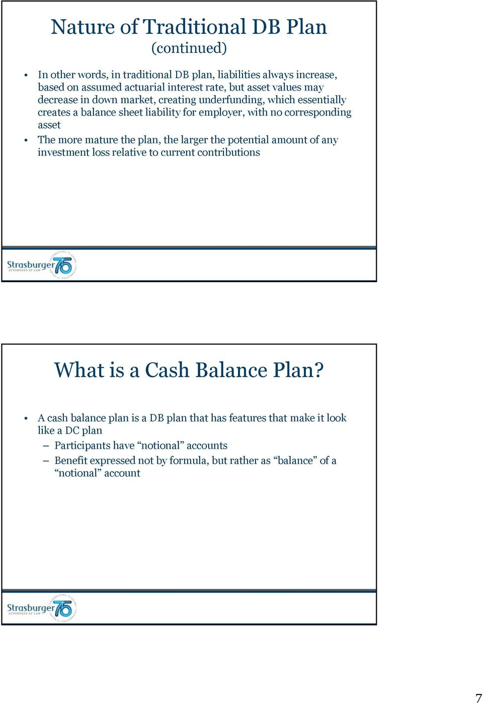 plan, the larger the potential amount of any investment loss relative to current contributions What is a Cash Balance Plan?