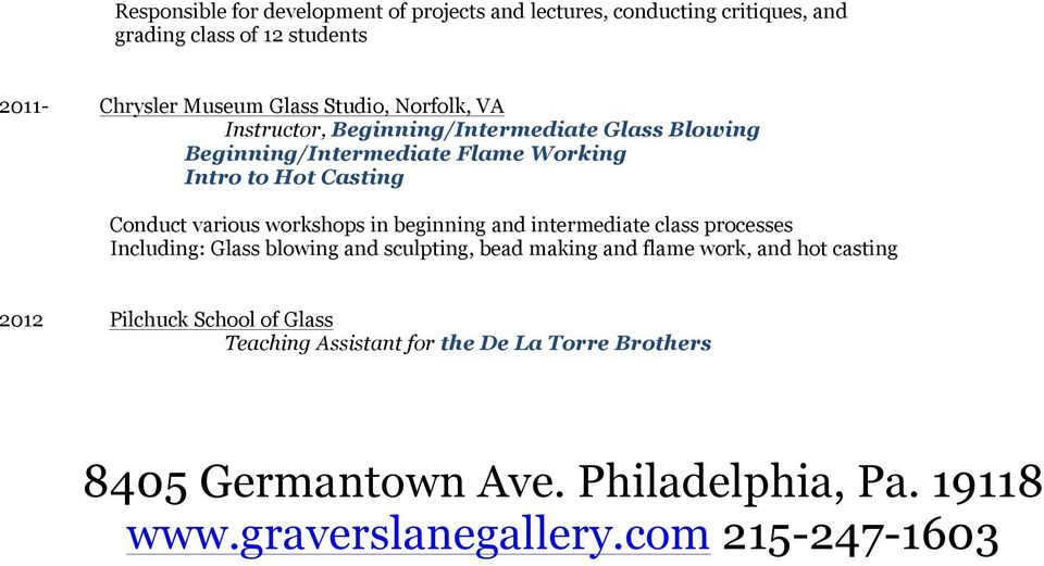in beginning and intermediate class processes Including: Glass blowing and sculpting, bead making and flame work, and hot casting 2012