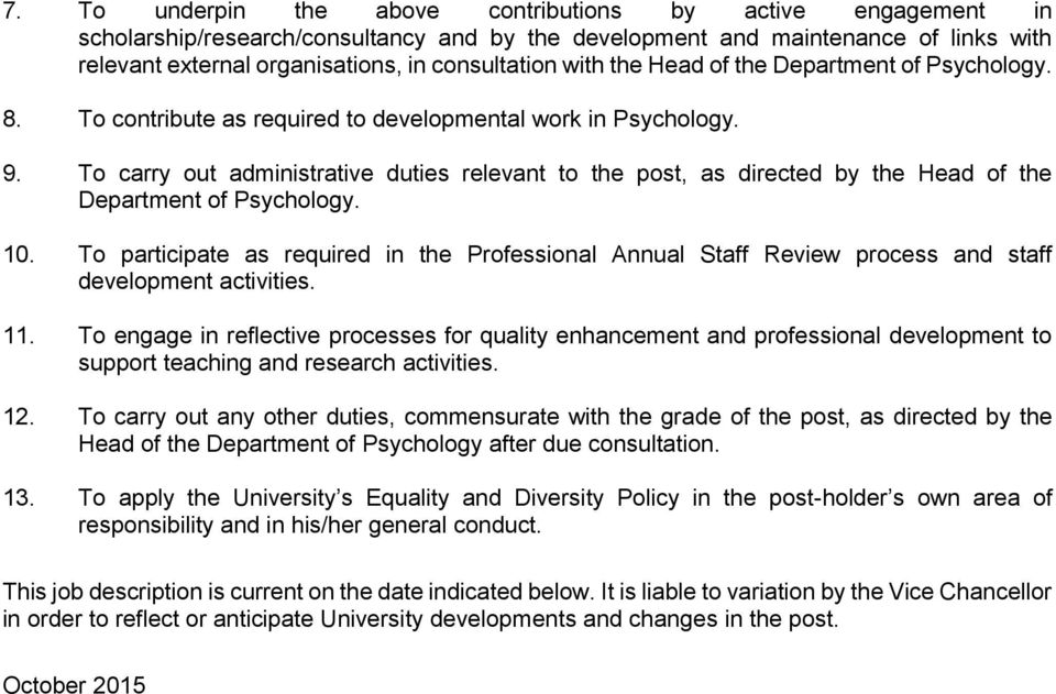 To carry out administrative duties relevant to the post, as directed by the Head of the Department of Psychology. 10.