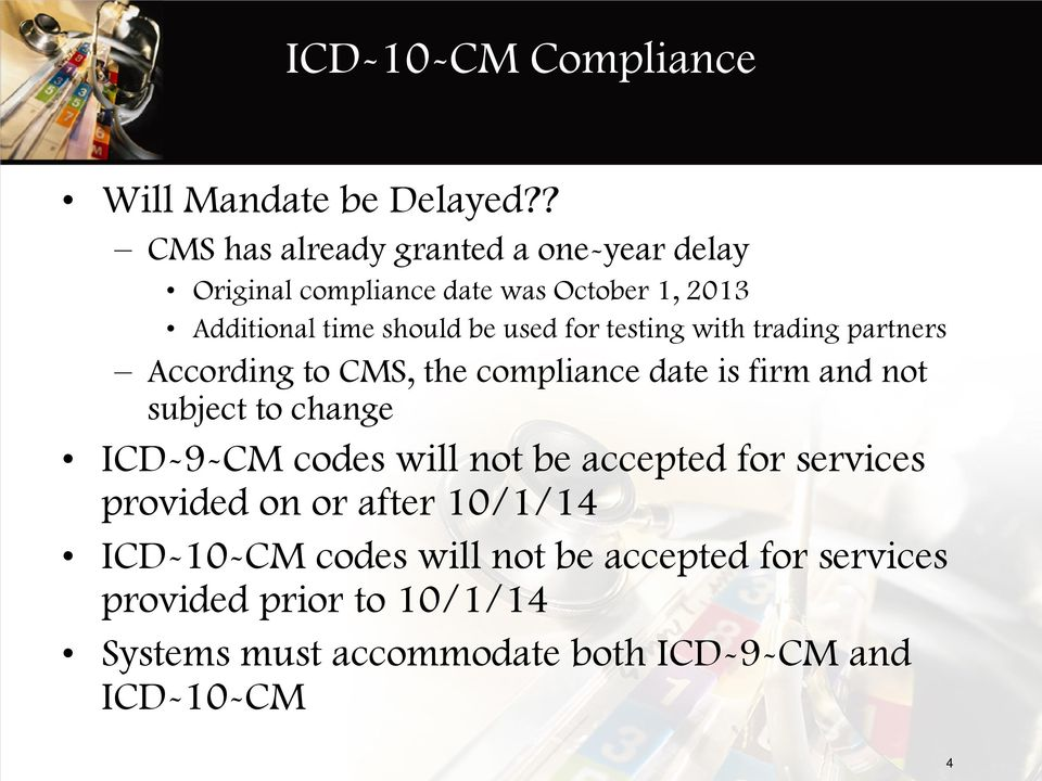 for testing with trading partners According to CMS, the compliance date is firm and not subject to change ICD-9-CM