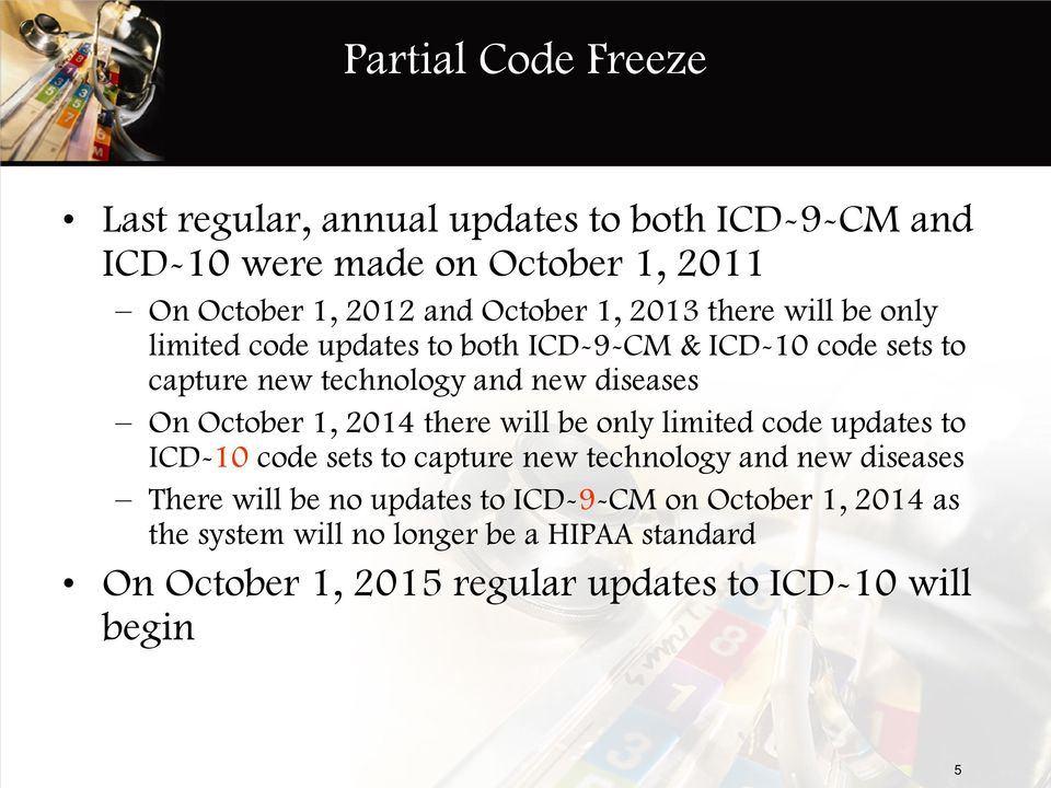 October 1, 2014 there will be only limited code updates to ICD-10 code sets to capture new technology and new diseases There will be no