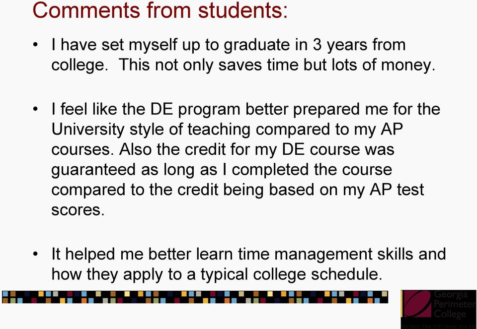 I feel like the DE program better prepared me for the University style of teaching compared to my AP courses.